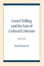 Lionel Trilling and the Fate of Cultural Criticism