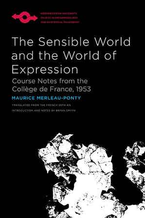 The Sensible World and the World of Expression: Course Notes from the Collège de France, 1953 Book Cover