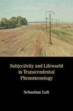 Subjectivity and Lifeworld in Transcendental Phenomenology